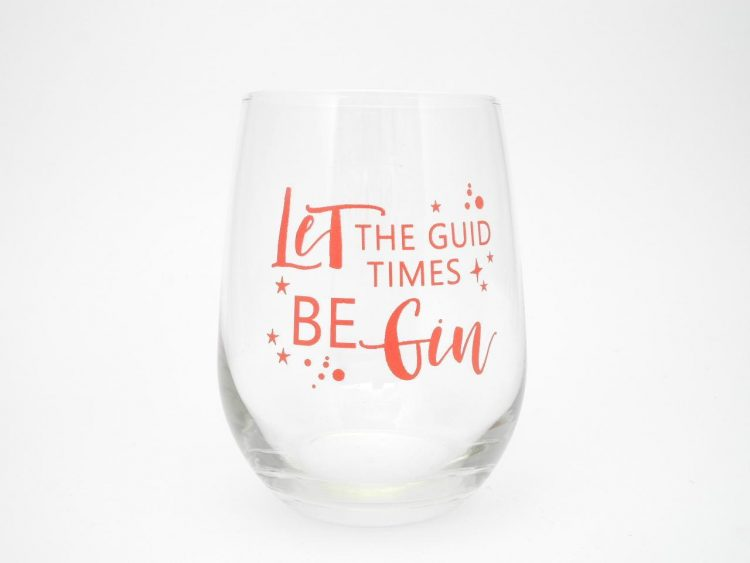 Let The Guid Times Be Gin – scottish scots language doric drinks gin glass